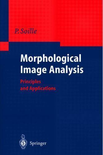 Morphological Image Analysis: Principles and Applications, , Soille, Pierre, Goo
