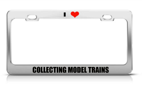 I Love Collecting Model Trains Hobby Interest Steel Metal License Plate Frame