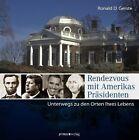 Rendezvous mit Amerikas Präsidenten von Ronald D. Gerste (2012, Gebundene Ausgabe)