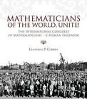 Mathematicians of the World, Unite!: The International Congress of Mathematicians - A Human Endeavor by Guillermo P. Curbera (Hardback, 2008)