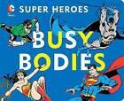 DC Super Heroes: Busy Bodies by David Bar Katz (Board book, 2014)