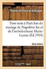 Litterature: Trois Mois a Paris Lors du Mariage de Napoleon Ier et de...