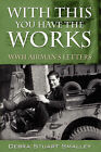With This You Have the Works: WWII Airman's Letters by Debra Stuart Smalley, Gordon Lee Stuart (Hardback, 2007)
