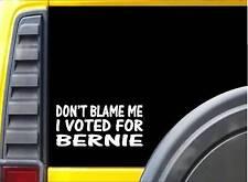 Don't blame Me Bernie Sticker J969 6 inch democrat president decal