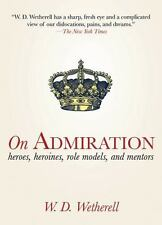 On Admiration: Heroes, Heroines, Role Models, and Mentors, Wetherell, W. D., Ver