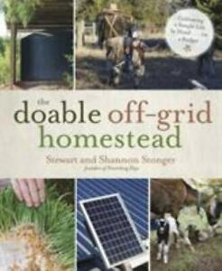 The Doable off-Grid Homestead : Cultivating a Simple Life by Hand ... on a...