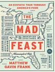 The Mad Feast: An Ecstatic Tour Through America's Food by Matthew Gavin Frank (Hardback, 2015)