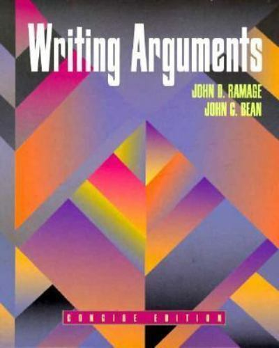 Writing Arguments, Concise Edition by Ramage, John D.; Bean, John C.
