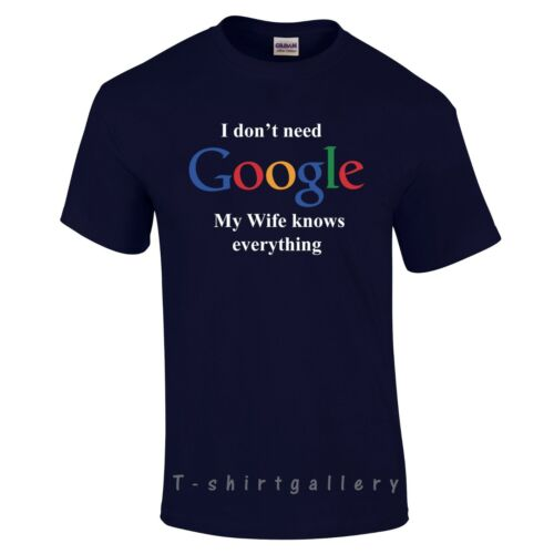 I DON/'T NEED GOOGLE MY WIFE KNOWS EVERYTHING FUNNY GEEK T SHIRT