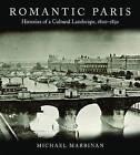Romantic Paris: Histories of a Cultural Landscape, 1800-1850 by Michael Marrinan (Hardback, 2009)