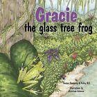 Gracie, the Glass Tree Frog by Thomas Sandusky, Kathy Hill (Paperback / softback, 2008)