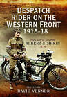 Despatch Rider on the Western Front 1915-1918: The Diary of Sergeant Albert Simpkin MM by Pen & Sword Books Ltd (Hardback, 2015)