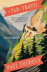 The Tao of Travel: Enlightenments from Lives on the Road by Paul Theroux (Paperback / softback)