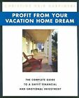 Profit from Your Vacation Home Dream : The Complete Guide to a Savvy Financial and Emotional Investment by Christine Hrib Karpinski (2005, Trade Paperback)