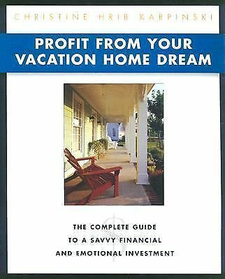 Profit from Your Vacation Home Dream: The Complete Guide to a Savvy Financial an
