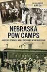 Nebraska POW Camps: A History of World War II Prisoners in the Heartland by Melissa Amateis Marsh (Paperback / softback, 2014)