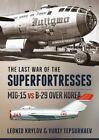 The Last War of the Superfortresses: MiG-15 vs B-29 Over Korea by Leonid Krylov, Yuriy Tepsurkaev (Paperback, 2016)