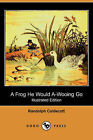A Frog He Would A-Wooing Go (Illustrated Edition) (Dodo Press) by Randolph Caldecott (Paperback / softback, 2006)