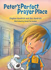 Peter's Perfect Prayer Place by Alex Kendrick, Stephen Kendrick (Hardback, 2015)