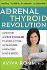 The Adrenal Thyroid Revolution: A Proven 4-Week Program to Rescue Your Metabolism, Hormones, Mind & Mood by Aviva Romm (Hardback, 2017)