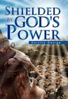 Shielded by God's Power George Xlibris Corporation Hardback 9781456800468