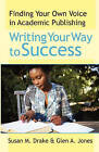Writing Your Way to Success: Finding Your Own Voice in Academic Publishing by Dr Susan M Drake, Glen A Jones (Paperback / softback, 1997)