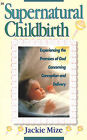 Supernatural Childbirth by Jackie Mize (Paperback, 1993)