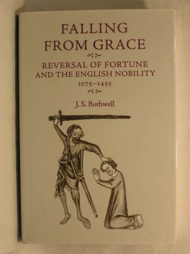 1 of 1 - Falling from Grace: Reversal of Fortune and the English Nobility, 1075-1455, J.S