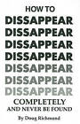 How to Disappear Completely and Never Be Found by Doug Richmond (Paperback / softback, 1996)