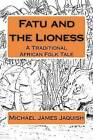 Fatu and the Lioness: A Traditional Africa Folk Tale by Michael James Jaquish (Paperback / softback, 2010)