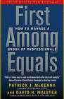 First Among Equals: How to Manage a Group of Professionals by Patrick J McKenna, David H Maister (Paperback / softback)