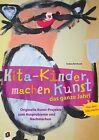 Kita-Kinder machen Kunst das ganze Jahr! von Andrea Reinhardt (2013, Kunststoffeinband)