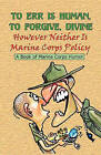 To Err Is Human, to Forgive Divine - However Neither Is Marine Corps Policy by S&b Publishing (Paperback / softback, 2004)