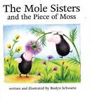 The Mole Sisters and Piece of Moss by Roslyn Schwartz (Hardback, 1999)