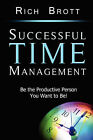 Successful Time Management: Be the Productive Person You Want to Be! by Rich Brott (Paperback / softback, 2008)