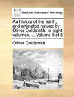 An History of the Earth, and Animated Nature: By Oliver Goldsmith. in Eight Volumes. ... Volume 6 of 8 by Oliver Goldsmith (Paperback / softback, 2010)