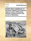 English Liberty Established: Or, the Most Material Circumstances Relative to John Wilkes Esq; Member of Parliament for the County of Middlesex. by Multiple Contributors (Paperback / softback, 2010)