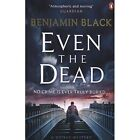 Even the Dead: A Quirke Mystery by Benjamin Black (Paperback, 2016)