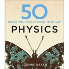 50 Physics Ideas You Really Need to Know by Joanne Baker (Hardback, 2014)