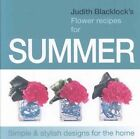 Judith Blacklock's Flower Recipes for Summer by Judith Blacklock (Hardback, 2008)