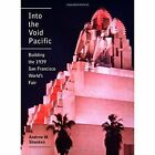 Into the Void Pacific: Building the 1939 San Francisco World's Fair by Andrew Shanken (Hardback, 2015)