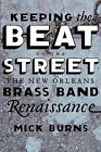 Keeping the Beat on the Street: The New Orleans Brass Band Renaissance by Mick Burns (Paperback / softback, 2008)