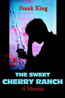 The Sweet Cherry Ranch: A Memoir by Frank King (Paperback / softback, 2001)
