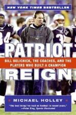 Patriot Reign : Bill Belichick, the Coaches, and the Players Who Built a Champion by Michael Holley (2005, Paperback)