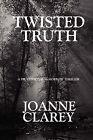 Twisted Truth by Joanne Clarey (Paperback / softback, 2006)