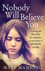Nobody Will Believe You: A Story of Unbreakable Courage by Mary Manning (Paperback, 2015)
