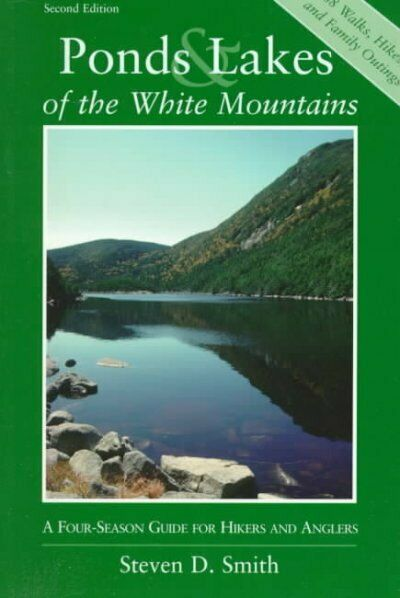 Ponds & Lakes of the White Mountains : A Four-Season Guide for Hikers and Ang...