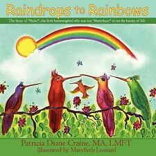 Raindrops to Rainbows : The Story of Ruby: the Little Hummingbird who was...