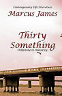 Thirty Something: Contemporary Life Literature by Marcus James (Paperback / softback, 2008)