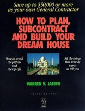 How to Plan, Subcontract and Build Your Dream House: Save Up to $50,000 or More